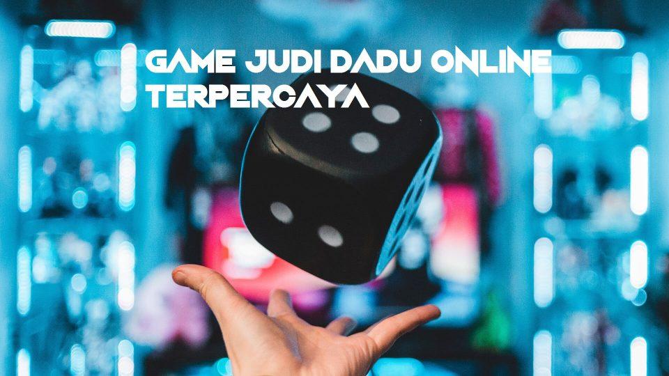 Game Judi Dadu Online Terpercaya Menghasilkan Uang Banyak