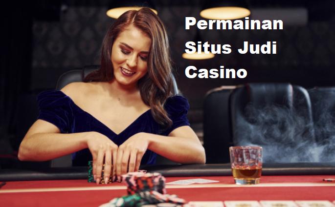 Permainan Situs Judi Casino Online Terbaik Di Indonesia