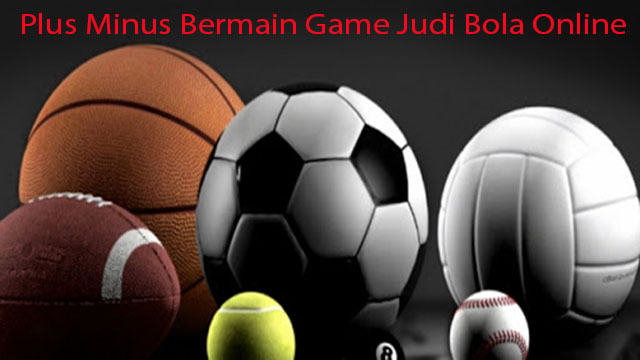 Plus Minus Bermain Game Judi Bola Online
