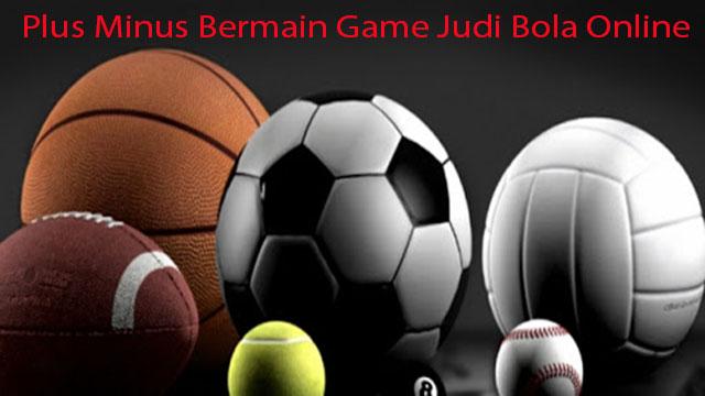 Plus Minus Bermain Game Judi Bola Online
