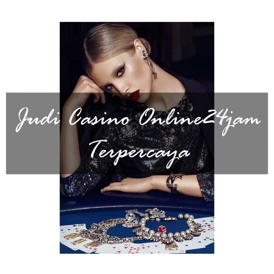 Benefit Dari Judi Casino Online24jam Terpercaya