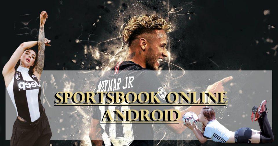 Apasih Sportsbook Online Android Yang Ada Saat Ini?