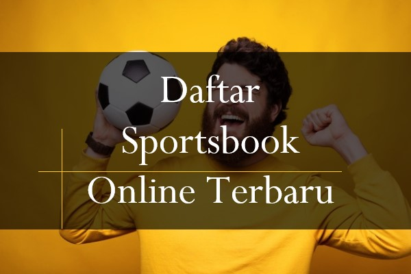 Syarat Untuk Melakukan Daftar Sportsbook Online Terbaru