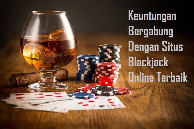 Keuntungan Bergabung Dengan Situs Blackjack Online Terbaik