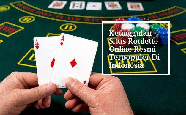 Keunggulan Situs Roulette Online Resmi Terpopuler Di Indonesia