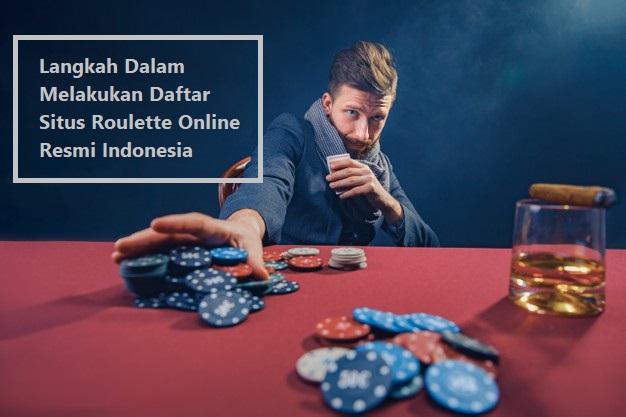 Langkah Dalam Melakukan Daftar Situs Roulette Online Resmi Indonesia