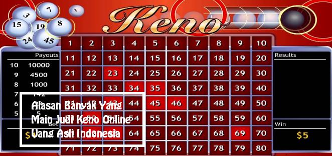 Alasan Banyak Yang Main Judi Keno Online Uang Asli Indonesia