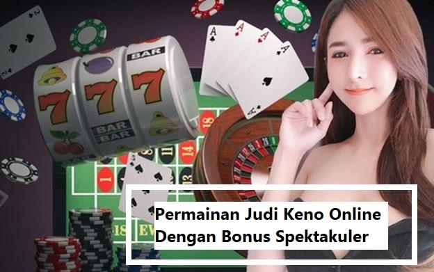 Permainan Judi Keno Online Dengan Bonus Spektakuler